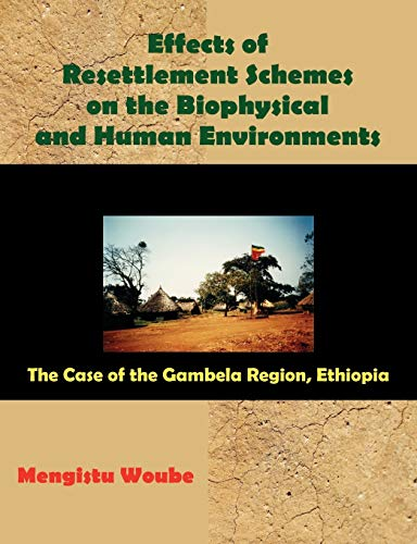 9781581124835: Effects of Resettlement Schemes on the Biophysical and Human Environments: The Case of the Gambela Region, Ethiopia