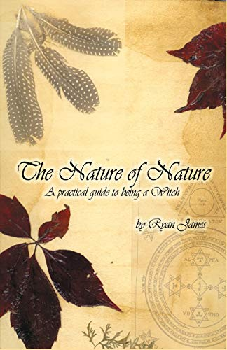 9781581124972: The Nature of Nature: A Practical Guide to Being a Witch
