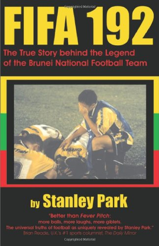 9781581125085: FIFA 192: The True Story Behind the Legend of the Brunei Darussalam National Football Team
