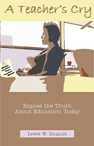 9781581125191: A Teacher's Cry: Expose the Truth about Education Today