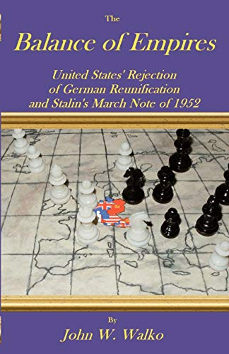 9781581125924: The Balance of Empires: United States' Rejection of German Reunification and Stalin's March Note of 1952