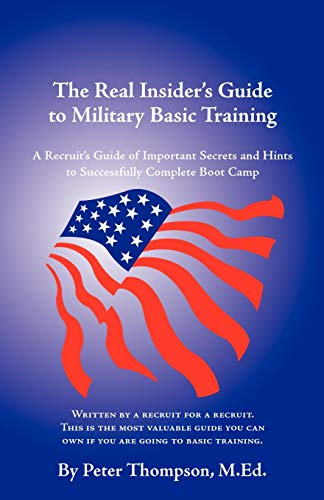 The Real Insider's Guide to Military Basic Training: A Recruit's Guide of Advice and ...