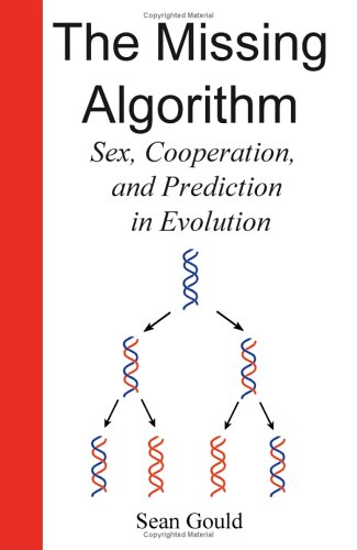 9781581125993: The Missing Algorithm: Sex, Cooperation, and Prediction in Evolution
