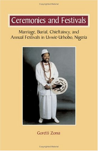 9781581126433: Ceremonies and Festivals: Marriage, Burial, Chieftaincy, and Annual Festivals in Uvwie-Urhobo, Nigeria