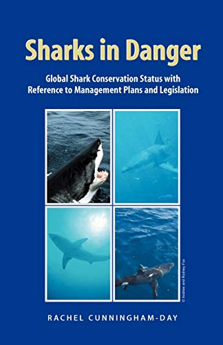 Sharks in Danger: Global Shark Conservation Status With Reference to Management Plans and Legisla...