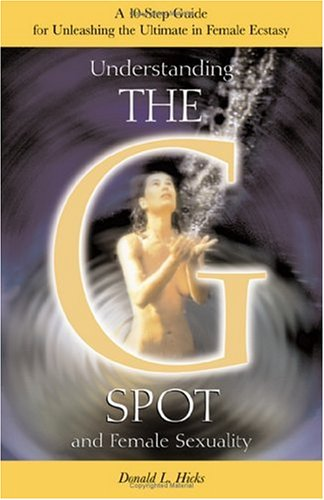 Understanding the G-Spot and Female Sexuality: A: Donald L. Hicks