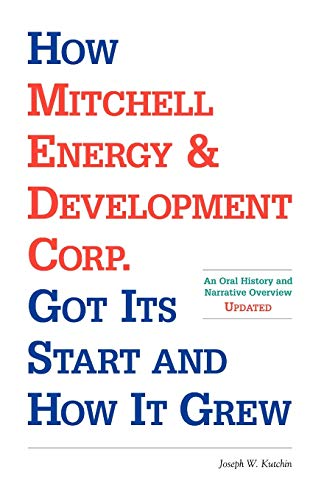 9781581126631: How Mitchell Energy & Development Corp. Got Its Start and How It Grew: An Oral History and Narrative Overview