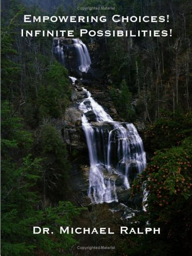 Empowering Choices--Infinite Possibilities: A Quest for Rejuvenation and Renewal: Michael Ralph