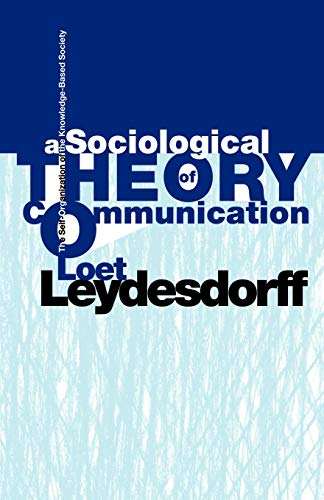 9781581126952: A Sociological Theory of Communication: The Self-Organization of the Knowledge-Based Society