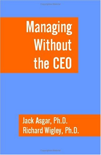 Managing Without the CEO: Asgar, Jack; Wigley, Richard