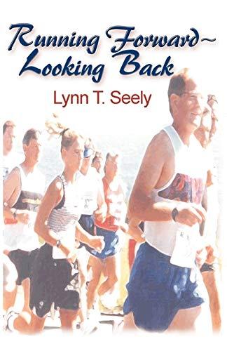 Running Forward ~ Looking Back: Seely, Lynn T.