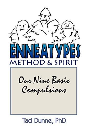 Enneatypes: Methods & Spirit: Our Nine Basic Compulsions: Dunne, Tad