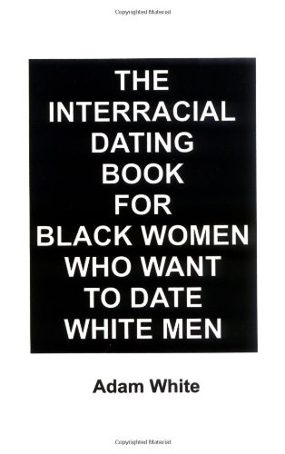 The Interracial Dating Book for Black Women: Adam White