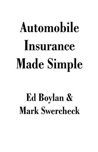 Automobile Insurance Made Simple: Boylan, Ed & Swercheck, Mark