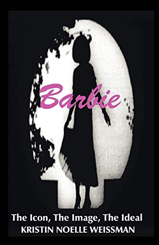 9781581128284: Barbie: The Icon, the Image, the Ideal an Analytical Interpretation of the Barbie Doll in Popular Culture