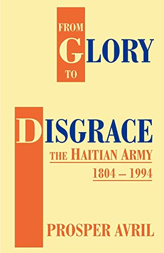 9781581128369: From Glory to Disgrace: The Haitian Army, 1804 - 1994