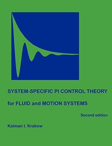System-specific PI Control Theory for Fluid and Motion Systems Second Edition: Kalman I. Krakow