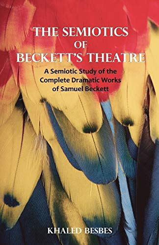 9781581129557: The Semiotics of Beckett's Theatre: A Semiotic Study of the Complete Dramatic Works of Samuel Beckett