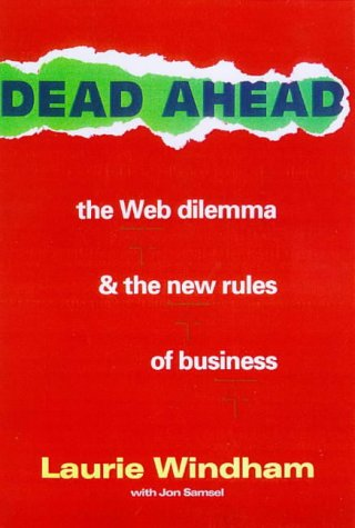 Dead Ahead: The Web Dilemma and the New Rules of Business