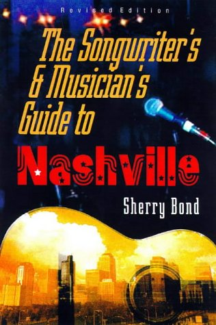 The Songwriter's and Musician's guide to Nashville: Bond, Sherry