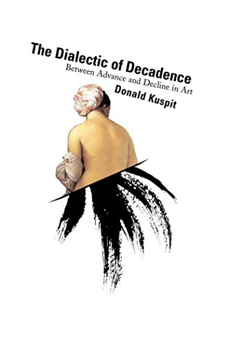 9781581150520: The Dialectic of Decadence: Between Advance and Decline in Art (Asthetics Today)