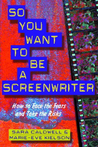 9781581150629: So You Want to Be a Screenwriter: How to Face the Fears and Take the Risks