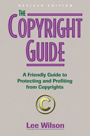 The Copyright Guide: A Friendly Guide to Protecting and Profiting from Copyrights, Revised Edition