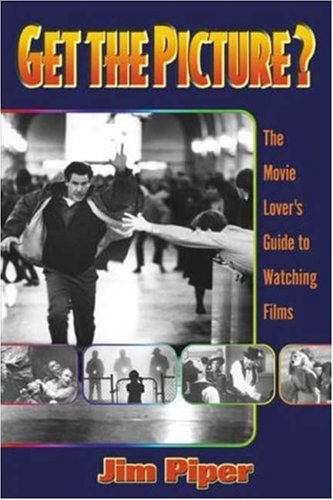 9781581150810: Get the Picture?: The Movie Lover's Guide to Watching Films