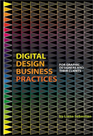Digital Design Business Practices, for Graphic Designers and Their Clients, 3rd Ed.: Sebastian, ...