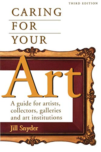 9781581152005: Caring for Your Art: A Guide for Artists, Collectors, Galleries, and Art Institutions