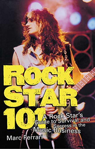 Rock Star 101: A Rock Star's Guide to Survival and Success in the Music Business: Ferrari, Marc