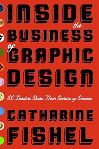 9781581152579: Inside the Business of Graphic Design: 60 Leaders Share Their Secrets of Success