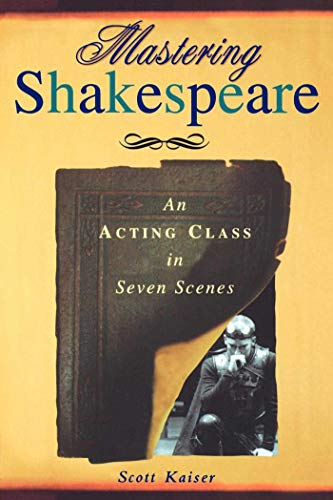 Mastering Shakespeare: An Acting Class in Seven Scenes: Kaiser, Scott