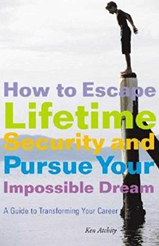 9781581153859: How to Escape Lifetime Security and Pursue Your Impossible Dream: A Guide to Transforming Your Career