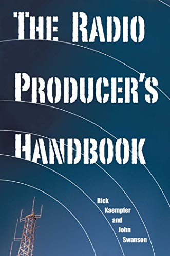 The Radio Producer's Handbook: Kaempfer, Rick, Swanson, John