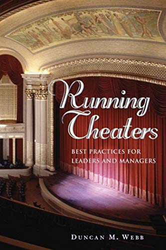 Running Theaters: Best Practices For Leaders And Managers: Webb, Duncan M.