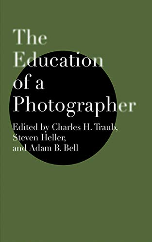 The Education of a Photographer (158115450X) by Charles H. Traub; Steven Heller; Adam B. Bell