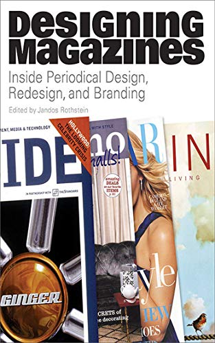 Designing Magazines: Inside Periodical Design, Redesign, and Branding (Paperback): Jandos Rothstein