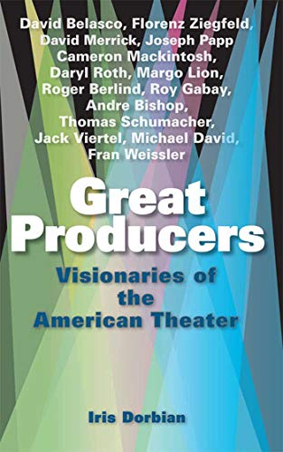 9781581156461: Great Producers: Visionaries of the American Theater: Visionaries of the American Theatre