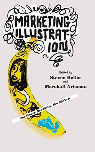 Marketing Illustration: New Venues, New Styles, New Methods (158115657X) by Arisman, Marshall; Heller, Steven