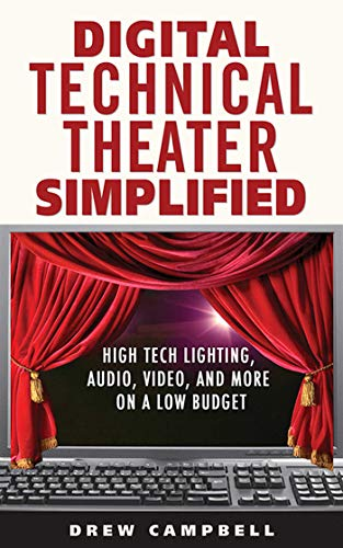 Digital Technical Theater Simplified: High Tech Lighting, Audio, Video and More on a Low Budget (1581158556) by Campbell, Drew