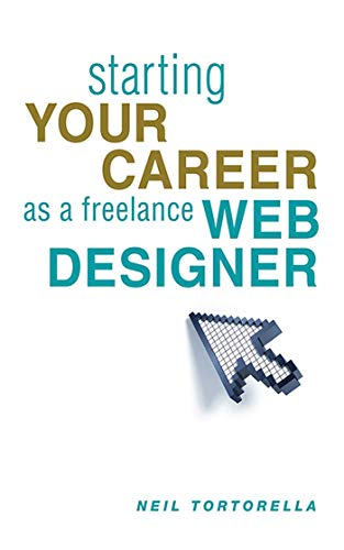 Starting Your Career as a Freelance Web Designer: Tortorella, Neil