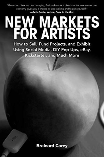 9781581159134: New Markets for Artists: How to Sell, Fund Projects, and Exhibit Using Social Media, DIY Pop-Ups, eBay, Kickstarter, and Much More