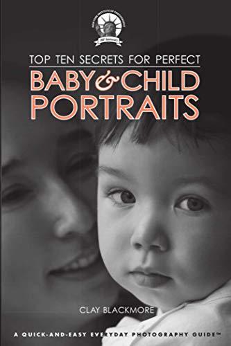 9781581159943: Top Ten Secrets for Perfect Baby & Child Portraits