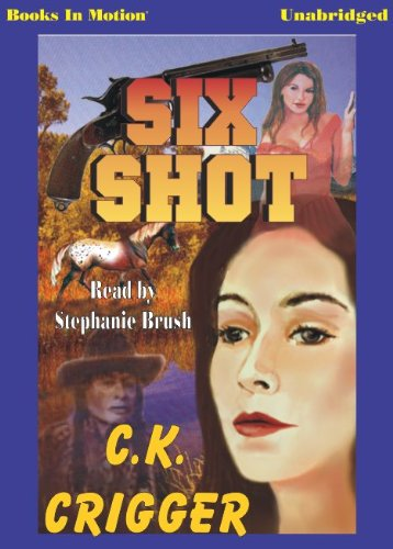 9781581168686: Six Shot by C.K. Crigger, (The Gunsmith Series, Book 4) from Books In Motion.com