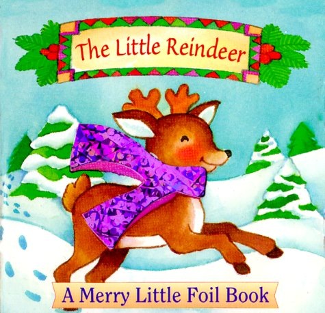The Little Reindeer (Merry Little Foil Books) (9781581170108) by Melissa Tyrrell