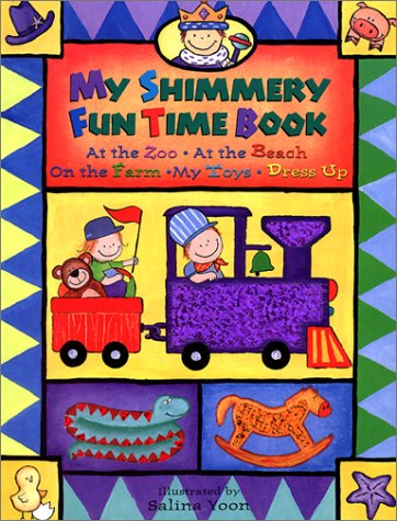 9781581170825: My Shimmery Fun Time Book: At the Zoo, at the Beach, on the Farm, My Toys, Dress Up