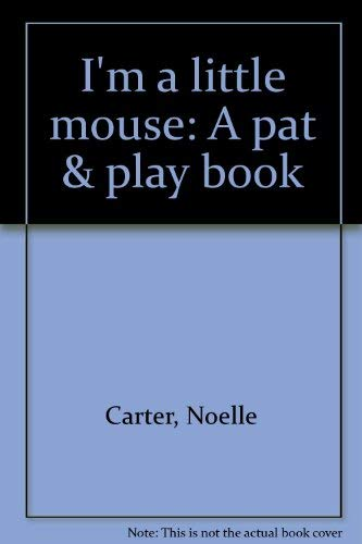 9781581171372: I'm a little mouse: A pat & play book