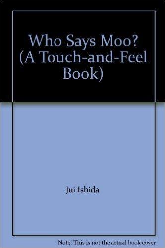 Who Says Moo? (A Touch-and-Feel Book): Jui Ishida