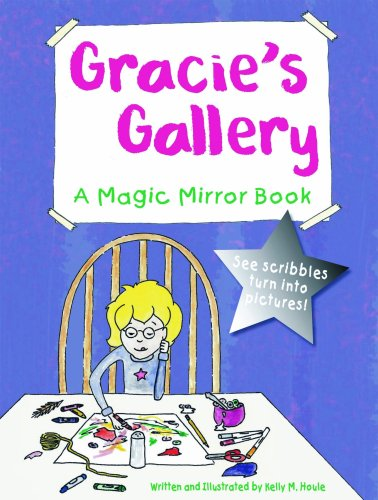 Gracie's Gallery: A Magic Mirror Book: Kelly Houle